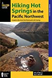 Hiking Hot Springs in the Pacific Northwest: A Guide to the Areas Best Backcountry Hot Springs (Regional Hiking Series)