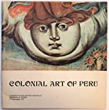img - for Colonial Art of Peru: A selection of works from the collection of Marshall B. Coyne of Washington, D.C. book / textbook / text book