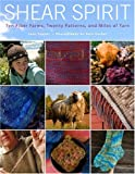 Shear Spirit: Ten Fiber Farms, Twenty Patterns, and Miles of Yarn