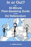 img - for In or Out? The 60-Minute Plain-Speaking Guide to the EU Referendum book / textbook / text book