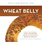 Wheat Belly: Lose the Wheat, Lose the Weight, and Find Your Path Back to Health Hörbuch von William Davis Gesprochen von: Tom Weiner