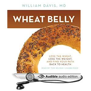 Wheat Belly - Lose the Wheat, Lose the Weight, and Find Your Path Back to Health - William Davis M.D.
