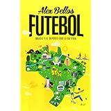 Futebol: Brasil y el deporte que le da vida (Ariel)