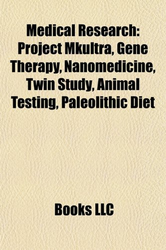 Medical research: Project MKULTRA, Gene therapy, Twin study, Animal testing, Paleolithic diet