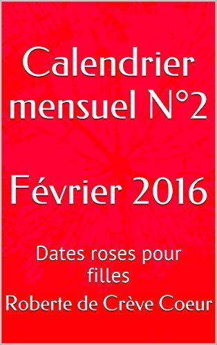 Calendrier mensuel N°2 Février 2016: Dates roses pour filles (La Méthode de Roberte)