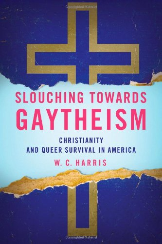 Slouching Towards Gaytheism: Christianity and Queer Survival in America (Suny Series in Queer Politics and Cultures)