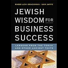 Jewish Wisdom for Business Success Audiobook by Rabbi Levi Brackman, Sam Jaffe Narrated by Rabbi Levi Brackman