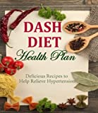 Dash Diet Health Plan - Delicious Recipes to Help Relieve Hypertension