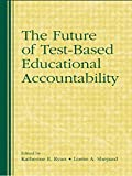 img - for The Future of Test-Based Educational Accountability book / textbook / text book