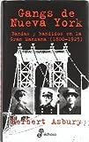 Gangs De Nueva York/ Gangs of New York: Banda y bandidos en la gran manzana 1800-1925 (Spanish Edition) (843506509X) by Asbury, Herbert