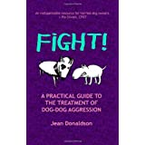 Fight!: A Practical Guide to the Treatment of Dog-dog Aggression ~ Jean Donaldson
