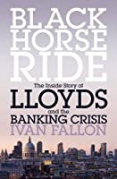 Black Horse Ride: The Inside Story of Lloyds and the Banking Crisis