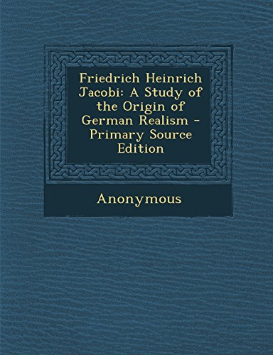 Friedrich Heinrich Jacobi: A Study of the Origin of German Realism - Primary Source Edition