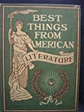 Best things from American literature. Edited by. . . With numerous unique and original illustrations. . . .