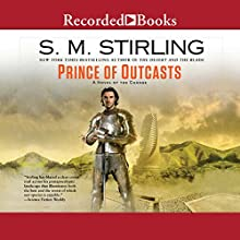 Prince of Outcasts: A Novel of the Change Audiobook by S. M. Stirling Narrated by Todd McLaren