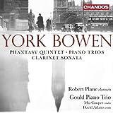 York Bowen: Phantasy Quintet; Piano Triios; Clarinet Sonata