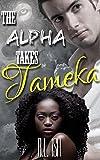The Alpha Takes Tameka (BWWM Interracial Shifter Romance)