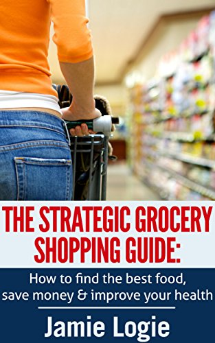 the-strategic-grocery-shopping-guide-how-to-find-the-best-food-save-money-and-improve-your-health