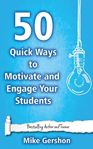 50 Quick Ways to Motivate and Engage Your Students: Volume 6 (Quick 50 Teaching Series)