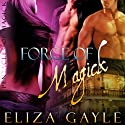Force of Magick: Pentacles of Magick Audiobook by Eliza Gayle Narrated by Johanna Fairview