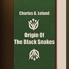Charles G. Leland: Origin of the Black Snakes (       UNABRIDGED) by Charles G. Leland Narrated by Anastasia Bertollo