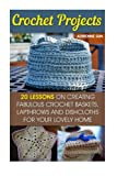 img - for Crochet Projects: 20 Fabulous Crochet Baskets, Lapthrows, and Dishcloths For Your Lovely Home: (tunisian crochet books, crochet pattern books, crochet projects) (how to crochet a granny square) book / textbook / text book
