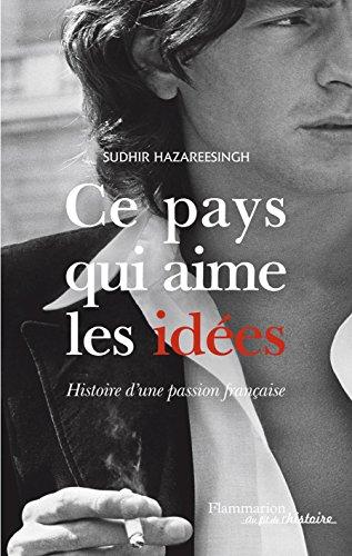 Ce pays qui aime les idées: Histoire d'une passion française