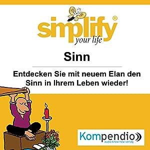 Simplify your life - Sinn: Entdecken Sie mit neuem Elan den Sinn in Ihrem Leben wieder Hörbuch