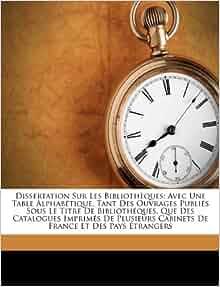 Dissertation Sur Les Bibliothèques: Avec Une Table Alphabétique ...
