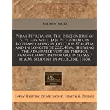 """Pidax Petreia, Or, the Disc[ov]erie of S. Peters Well, [A]t Peter-Head, in Scotland Being in Latitude 57.D.43.M. and in Longitude 22.D.40.M.: Shewingvon """"Andrew Mure"""""""
