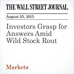 Investors Grasp for Answers Amid Wild Stock Rout | Corrie Driebusch