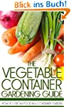 The Vegetable Container Gardening Gui...