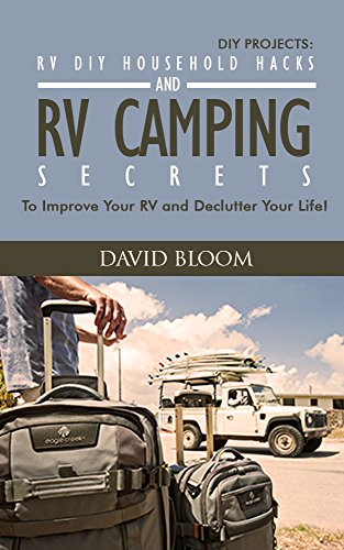 RVing. DIY Projects 15+ RV Living Full Time DIY Household Hacks & 10+ Awesome RV Camping Secrets!: (RVing full time, RV living, How to live in a car, How ... for beginners, DIY Projects, RV Camping)