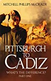 Pittsburgh to Cadiz - What s the Difference (Part Book 1)