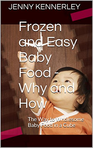 Frozen and Easy Baby Food - Why and How: The Way to Wholesome Baby Food in a Cube by Jenny Kennerley