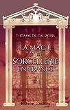 echange, troc Thomas de Cauzons - La magie et la sorcellerie en France: Tome 2. Poursuite et châtiment de la magie jusqu'à la réforme protestante. Le procès