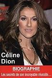 Céline Dion - Les secrets de son incroyable réussite...