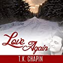 Love Again Audiobook by T.K. Chapin Narrated by Jay Prichard