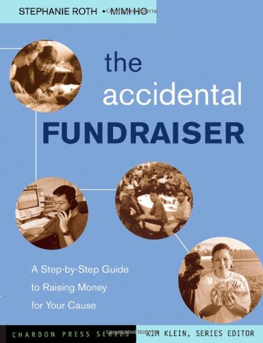 The Accidental Fundraiser: A Step-by-Step Guide to Raising Money for Your Cause (Chardon Press)