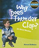 img - for Why Does Thunder Clap?: All About Weather (Solving Science Mysteries) book / textbook / text book