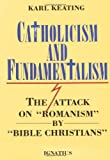 """Catholicism and Fundamentalism : The Attack on """"Romanism"""" by """"Bible Christians"""""""