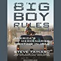 Big Boy Rules: America's Mercenaries Fighting in Iraq (       UNABRIDGED) by Steve Fainaru Narrated by Patrick Lawlor