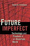 Future Imperfect: Technology and Freedom in an Uncertain World (0521877326) by Friedman, David D.