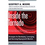 Inside the Tornado: Strategies for Developing, Leveraging, and Surviving Hypergrowth Markets (Collins Business Essentials) ~ Geoffrey A. Moore