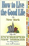img - for How to Live the Good Life in New York by Tory Baker Masters (2000-10-03) book / textbook / text book