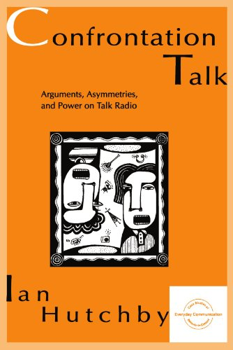 Confrontation Talk: Arguments, Asymmetries, and Power on Talk Radio (Everyday Communication Series)