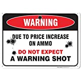 "Warning Due to Price Increase on Ammo Do Not Expect a Warning Shot, Aluminum Sign, 14"" high x 10 wide"""