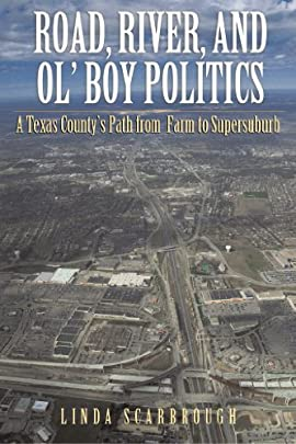 Road, River, and Ol' Boy Politics: A Texas County's Path from Farm to Supersuburb - Hardcover