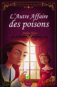 L'affaire des poisons. A l'�cole des pages du roy Soleil par Arthur T�nor