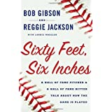 Sixty Feet, Six Inches: A Hall of Fame Pitcher & a Hall of Fame Hitter Talk About How the Game Is Playedby Bob Gibson